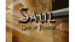 Chronicles of Promise, Power & Privilege: The Legacy of Israel's Three Kings, Part I (Saul: The King of Promise)