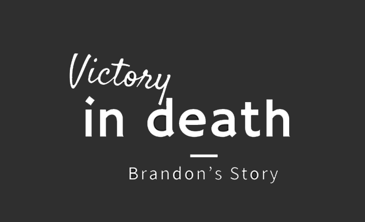 Victory in death–Brandon's Story