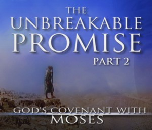 The Unbreakable Promise: God's Covenant With Moses, Part II